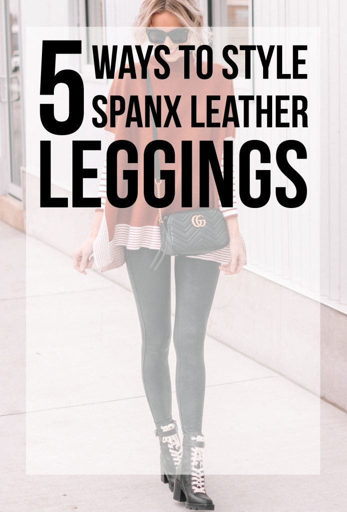 5 Ways to Style Spanx Leather Leggings, post detailing 5 easy ways to style the ever popular Spanx leather leggings with examples on each type #spanx #leatherleggings #leggings #howto