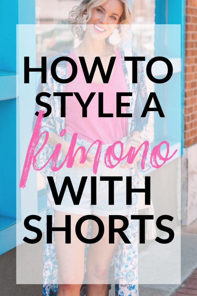 how to style a kimono with shorts, blog post with tips about how to style a kimono, wearing a kimono with shots. examples of how to style a kimono, long kimono #kimono #shorts #summeroutfit #stylingshorts